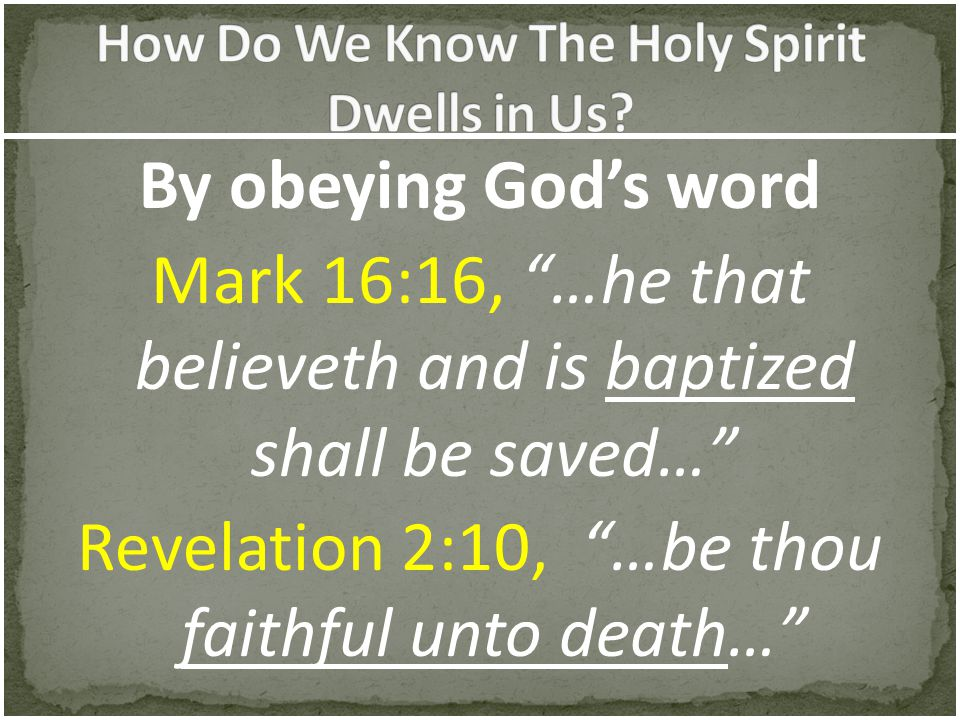 "By obeying God's word Mark 16:16, ""…he that believeth and is baptized shall be saved…"" Revelation 2:10, ""…be thou faithful unto death…"""