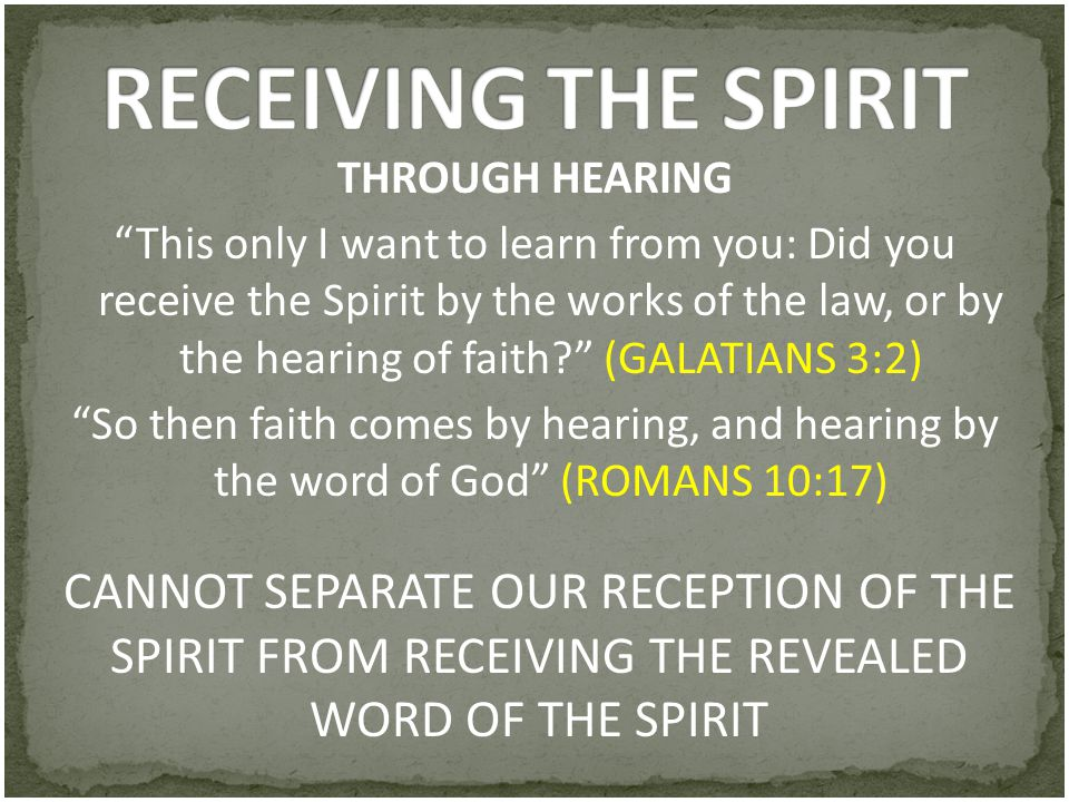 "THROUGH HEARING ""This only I want to learn from you: Did you receive the Spirit by the works of the law, or by the hearing of faith?"" (GALATIANS 3:2)"