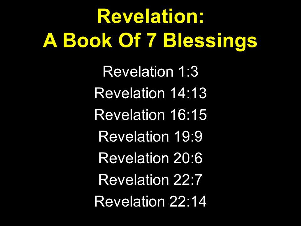 Revelation 1:3 Revelation 14:13 Revelation 16:15 Revelation 19:9 Revelation 20:6 Revelation 22:7 Revelation 22:14 Revelation: A Book Of 7 Blessings