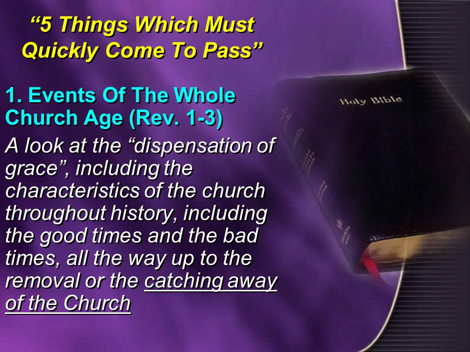 5 Things Which Must Quickly Come To Pass 1. Events Of The Whole Church Age (Rev.