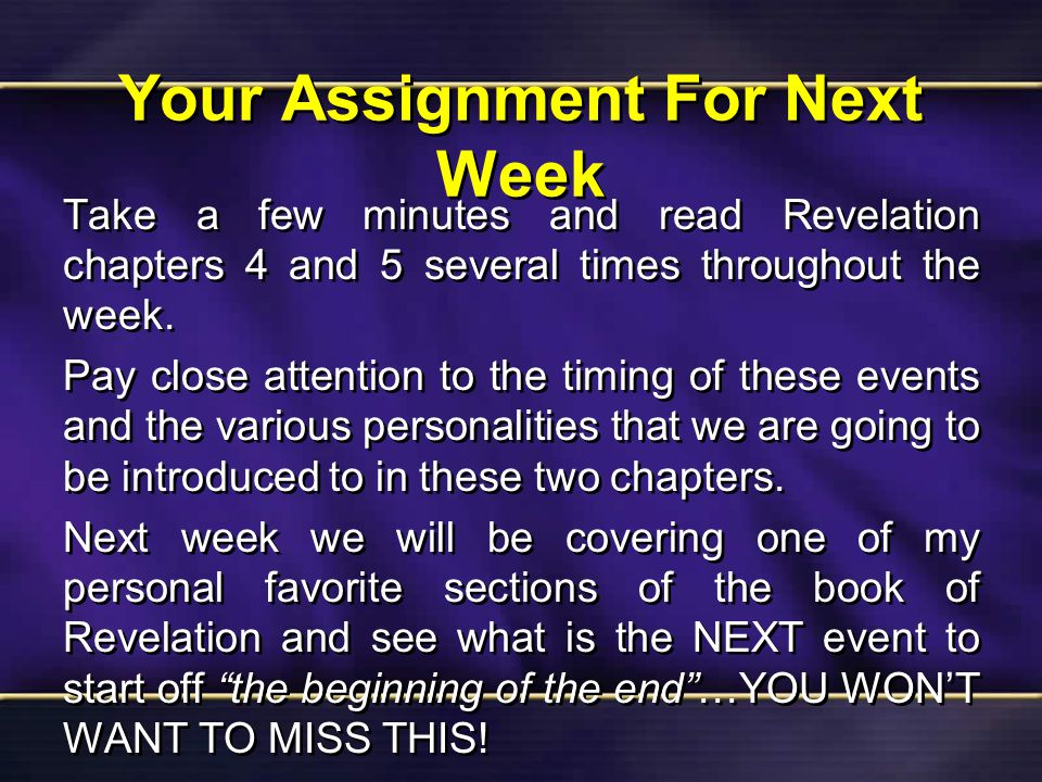 Your Assignment For Next Week Take a few minutes and read Revelation chapters 4 and 5 several times throughout the week.