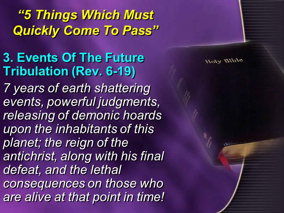5 Things Which Must Quickly Come To Pass 3. Events Of The Future Tribulation (Rev.