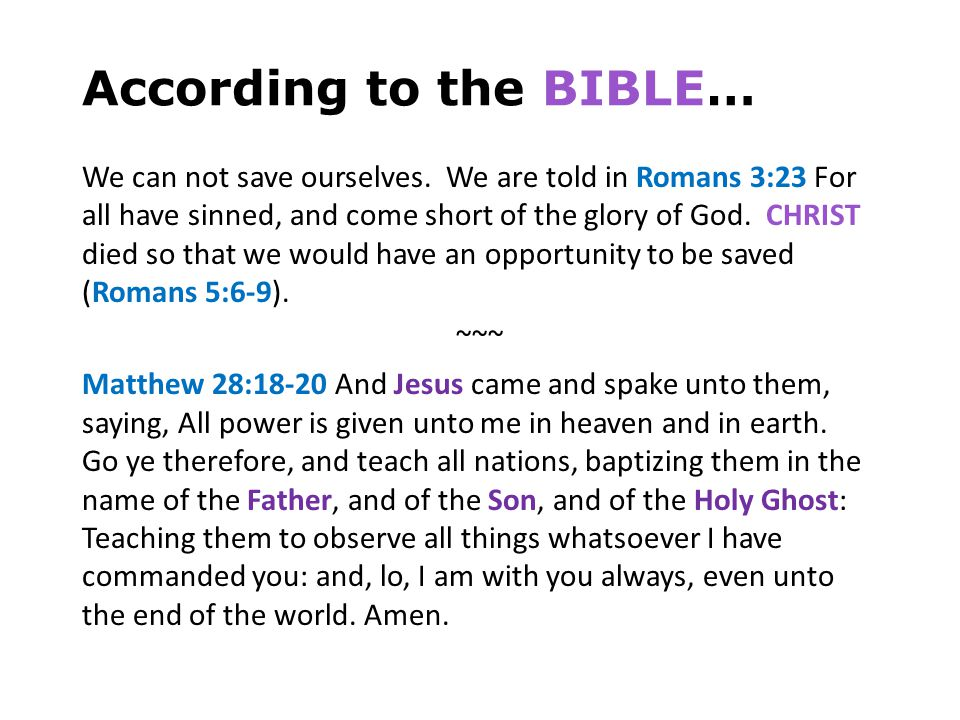 According to the BIBLE… We can not save ourselves. We are told in Romans 3:23 For all have sinned, and come short of the glory of God. CHRIST died so