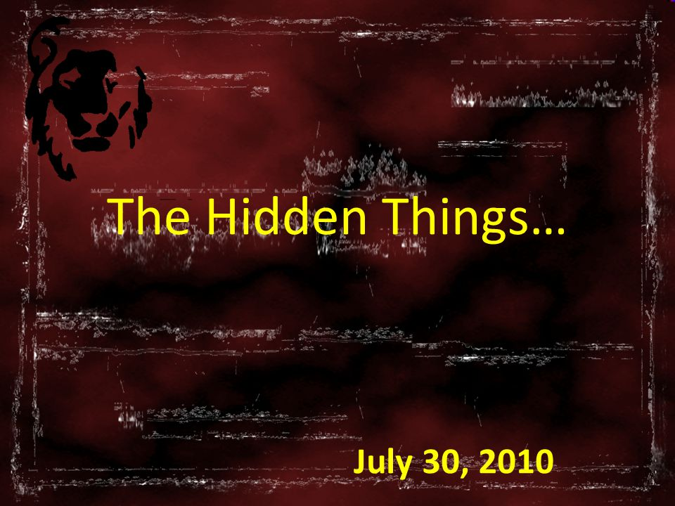 July 30, 2010 The Hidden Things…