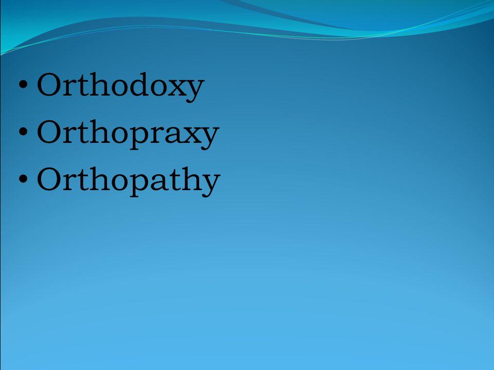 Orthodoxy Orthopraxy Orthopathy