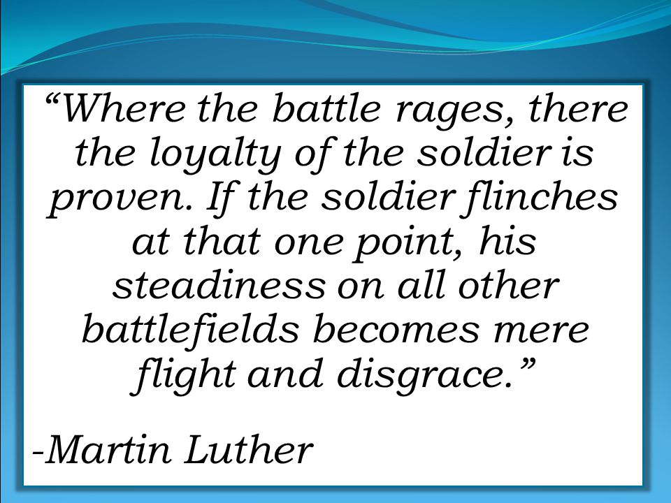 Where the battle rages, there the loyalty of the soldier is proven.