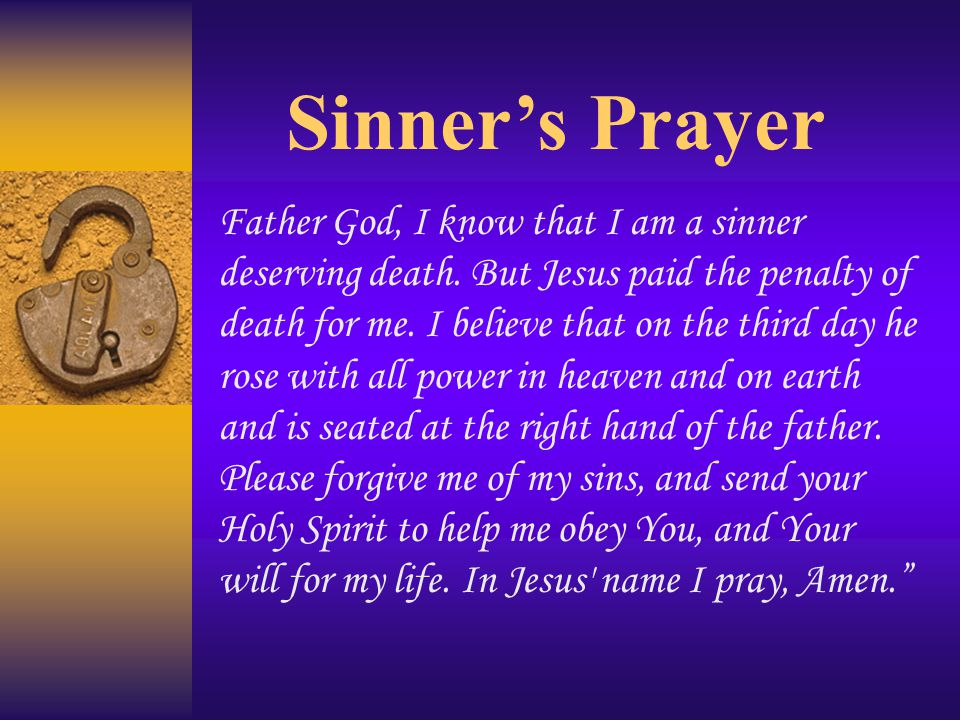Sinner's Prayer Father God, I know that I am a sinner deserving death.