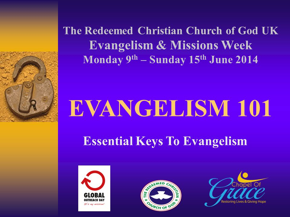 The Redeemed Christian Church of God UK Evangelism & Missions Week Monday 9 th – Sunday 15 th June 2014 EVANGELISM 101 Essential Keys To Evangelism