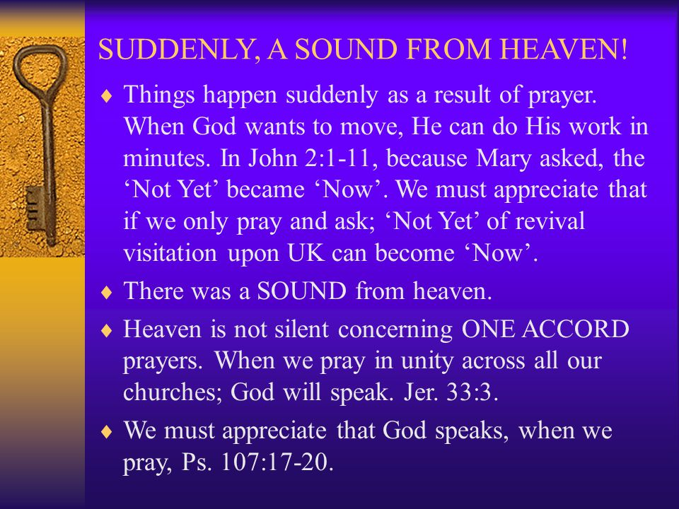 SUDDENLY, A SOUND FROM HEAVEN.  Things happen suddenly as a result of prayer.