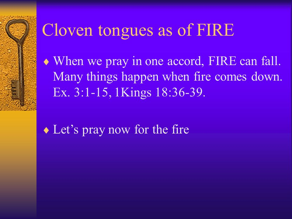 Cloven tongues as of FIRE  When we pray in one accord, FIRE can fall.