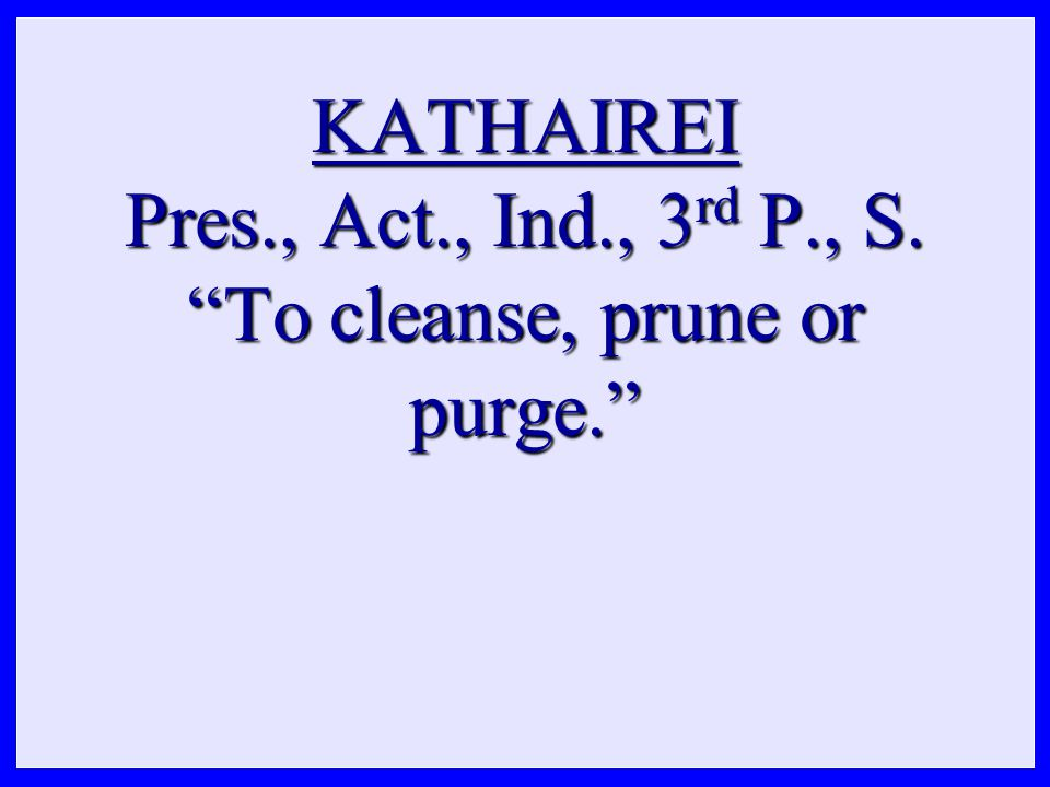 KATHAIREI Pres., Act., Ind., 3 rd P., S. To cleanse, prune or purge.
