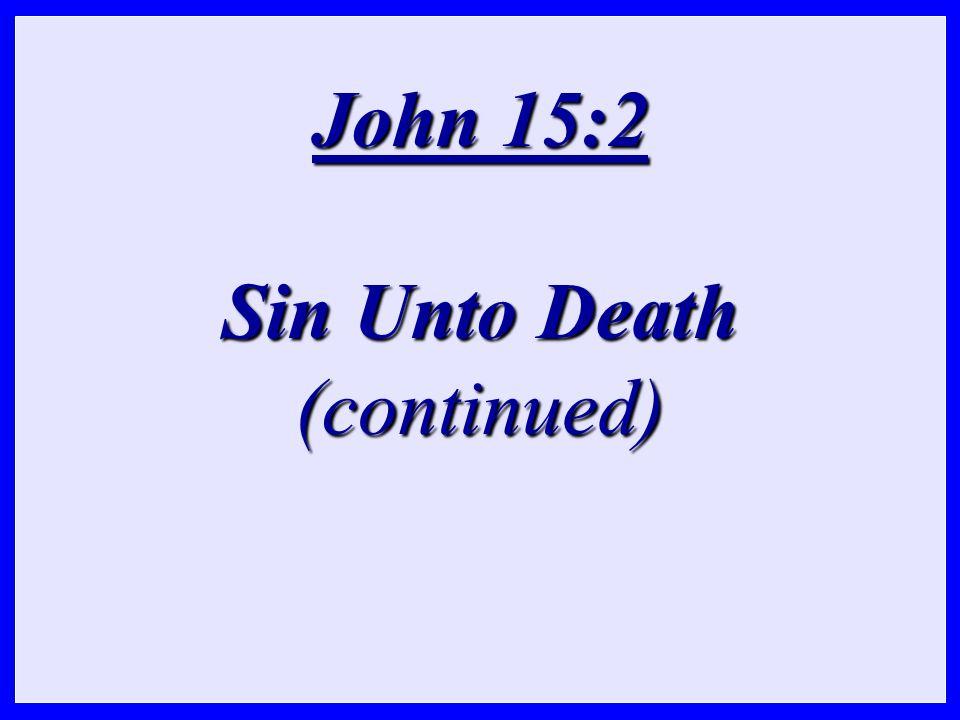 John 15:2 Sin Unto Death (continued)
