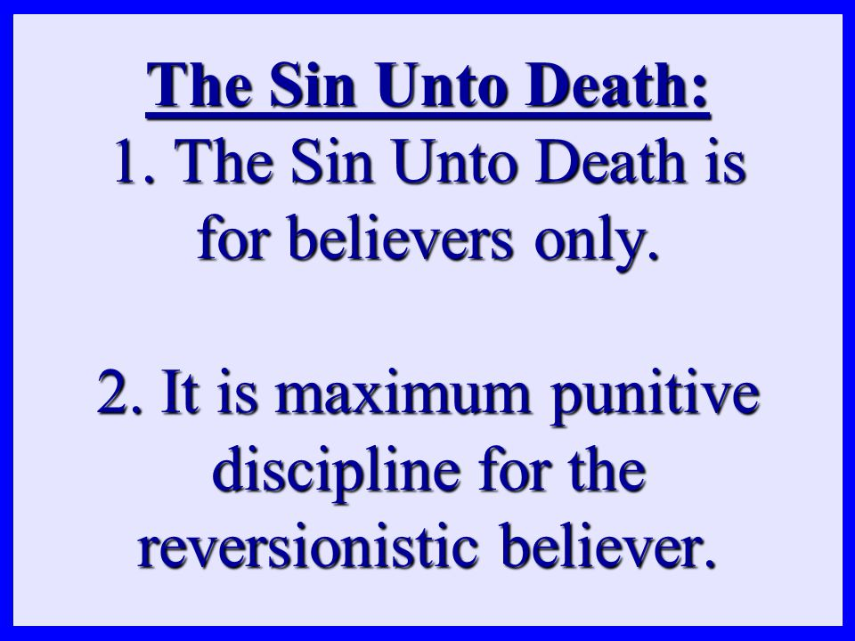 3.The Sin Unto Death does not mean loss of salvation.