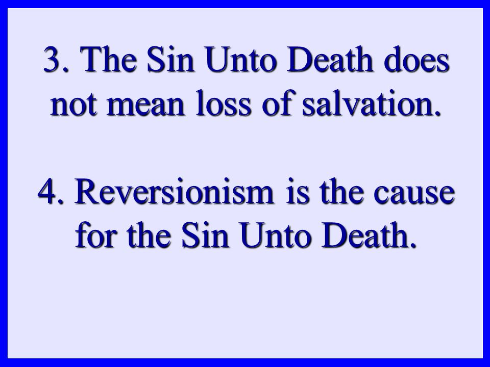 3. The Sin Unto Death does not mean loss of salvation.