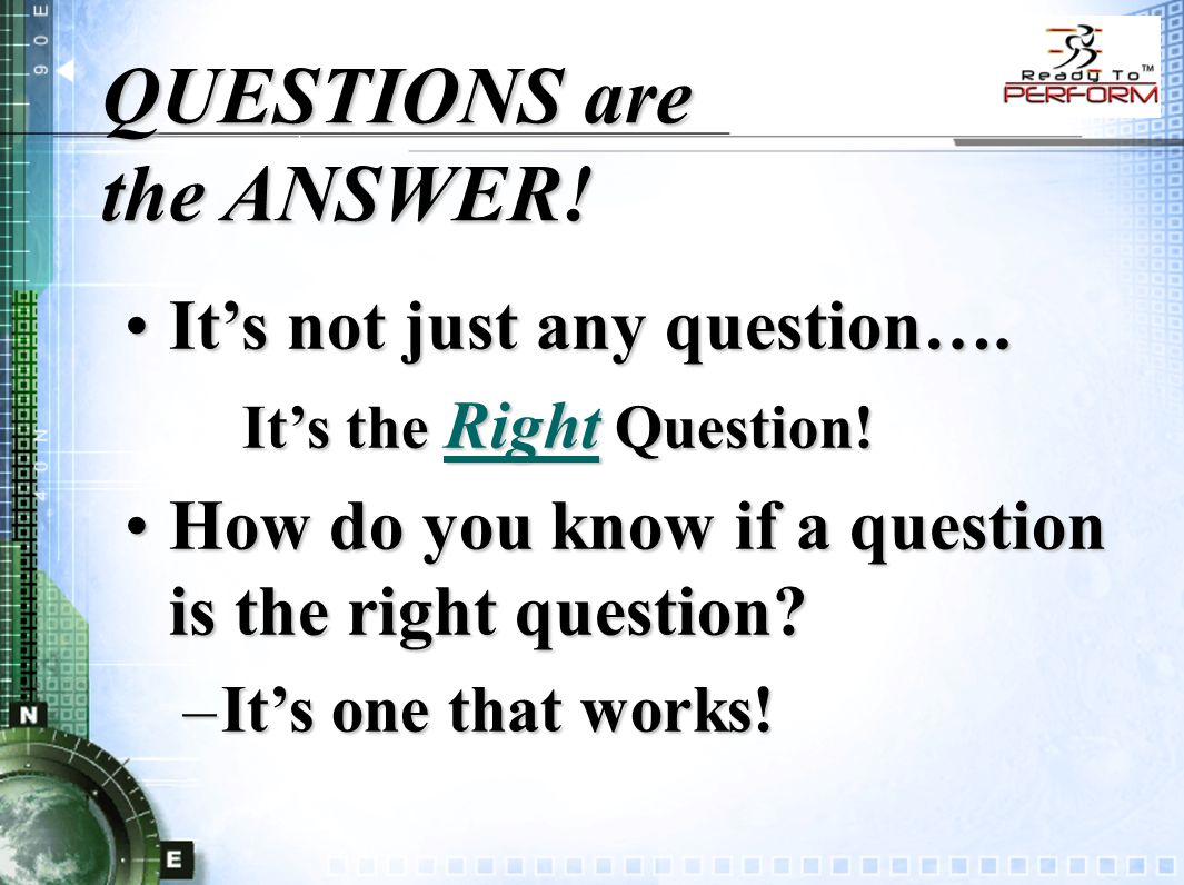 QUESTIONS are the ANSWER. It's not just any question….It's not just any question….
