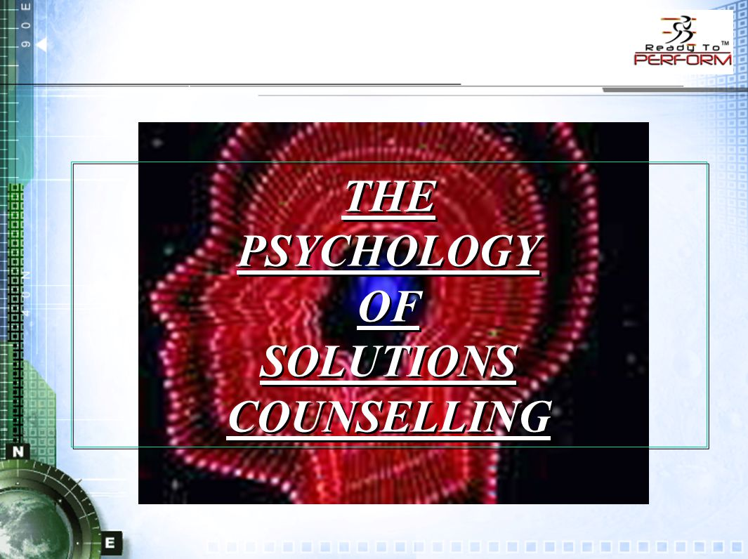 THE PSYCHOLOGY OF SOLUTIONS COUNSELLING