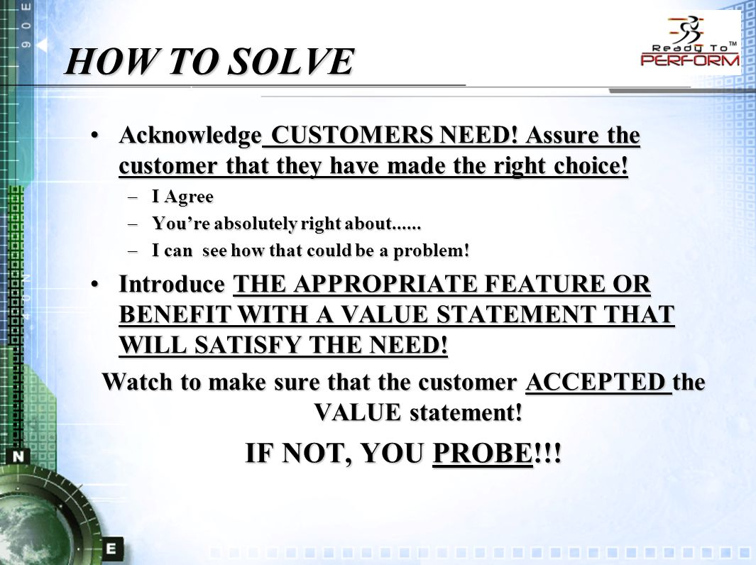 HOW TO SOLVE Acknowledge CUSTOMERS NEED! Assure the customer that they have made the right choice!Acknowledge CUSTOMERS NEED! Assure the customer that