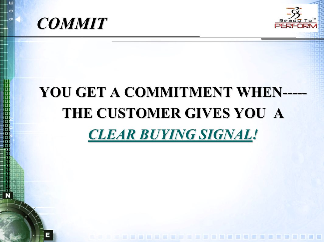 COMMIT YOU GET A COMMITMENT WHEN----- THE CUSTOMER GIVES YOU A CLEAR BUYING SIGNAL!