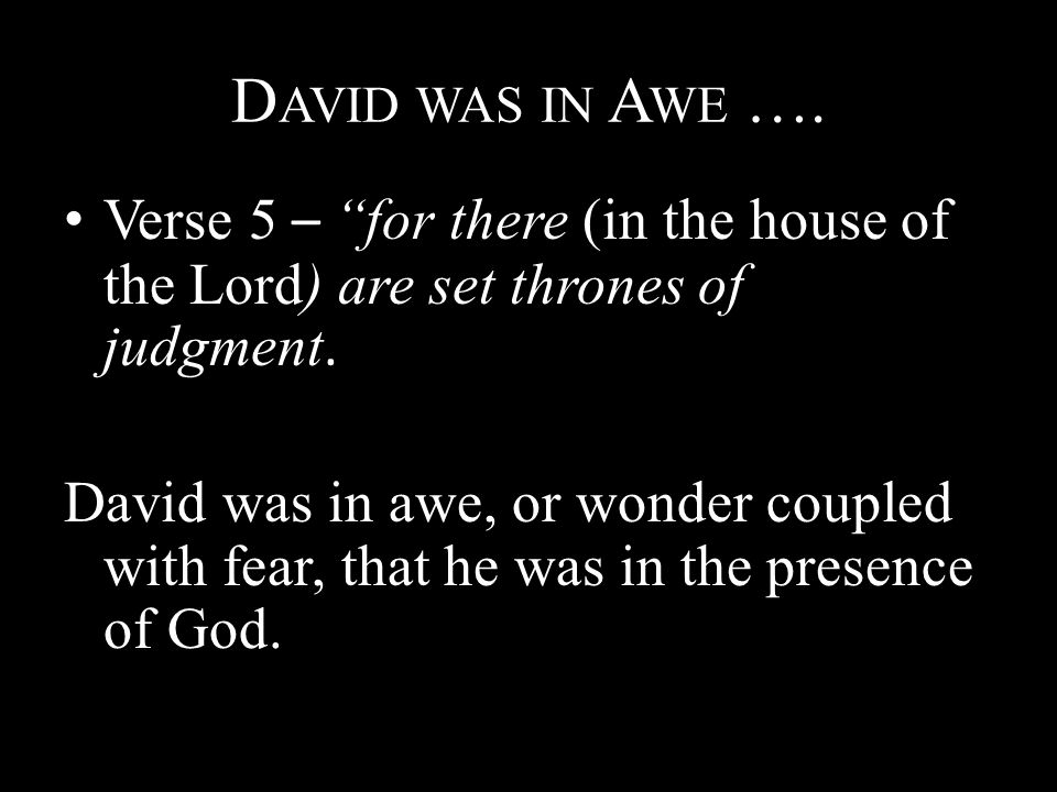 "D AVID WAS IN A WE …. Verse 5 – ""for there (in the house of the Lord) are set thrones of judgment. David was in awe, or wonder coupled with fear, that"