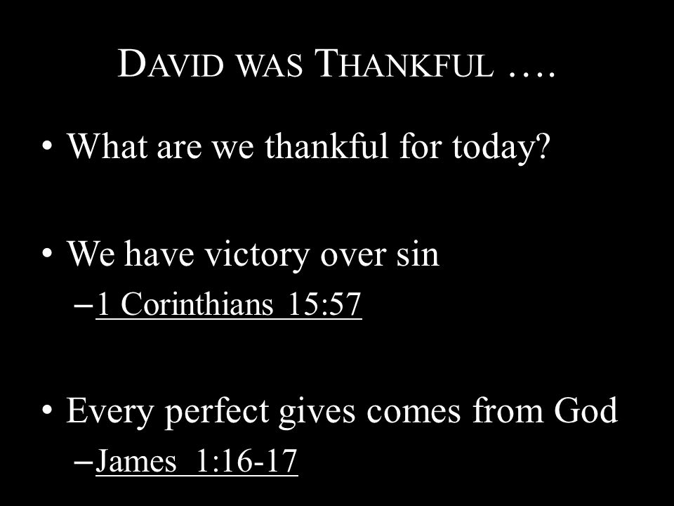 D AVID WAS T HANKFUL …. What are we thankful for today.