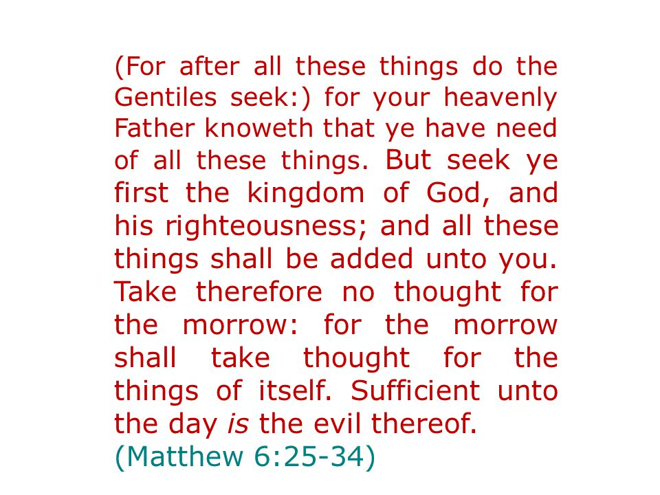(For after all these things do the Gentiles seek:) for your heavenly Father knoweth that ye have need of all these things.