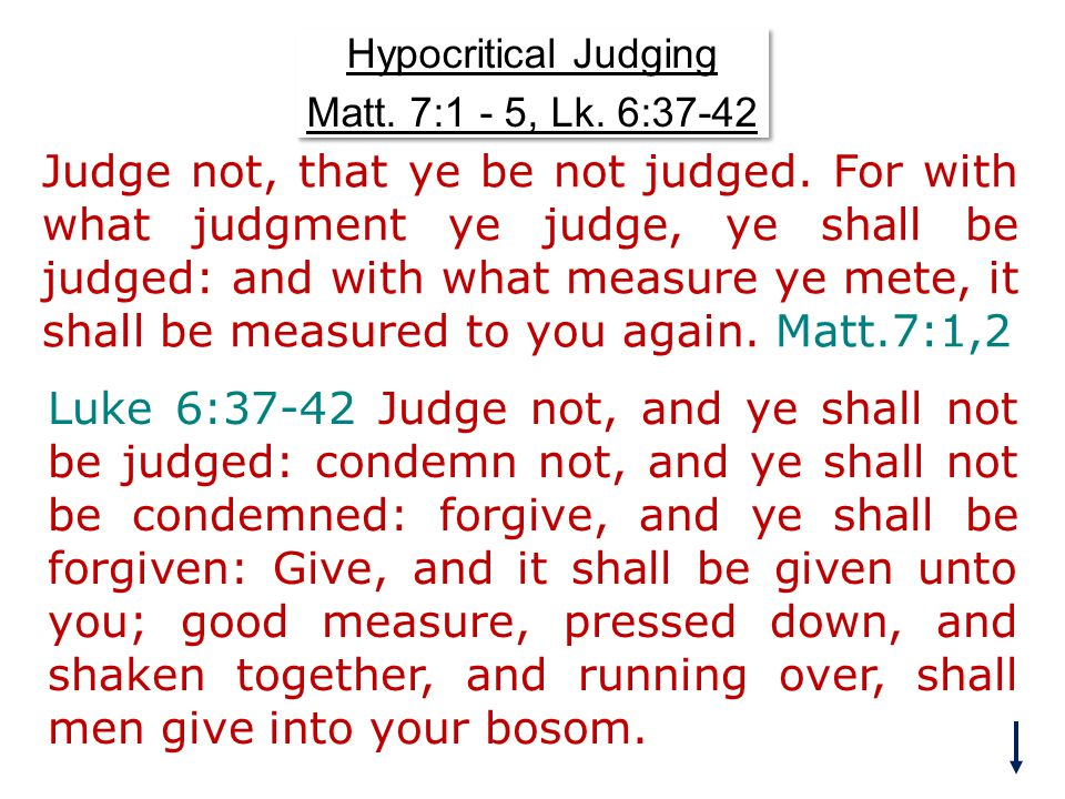 Hypocritical Judging Matt. 7:1 - 5, Lk. 6:37-42 Hypocritical Judging Matt.