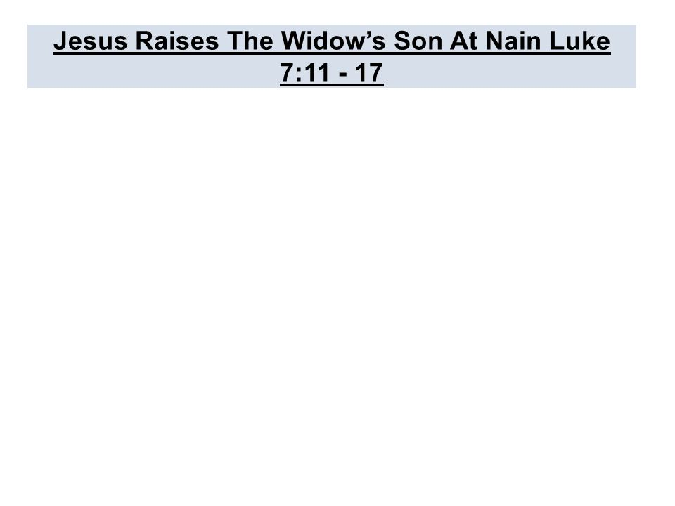 Jesus Raises The Widow's Son At Nain Luke 7:11 - 17
