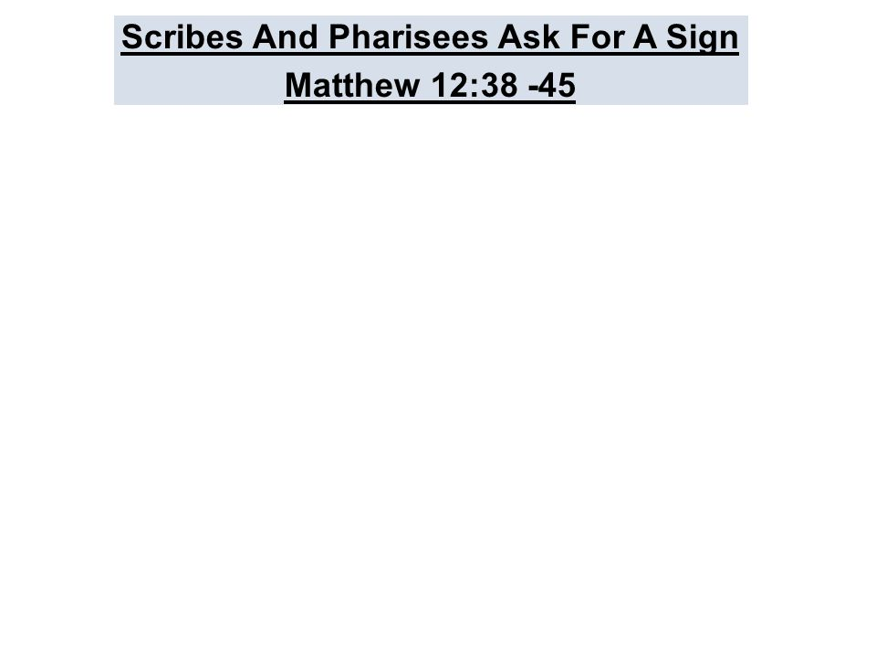 Scribes And Pharisees Ask For A Sign Matthew 12:38 -45