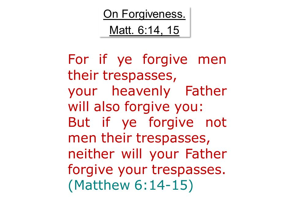 On Forgiveness. Matt. 6:14, 15 On Forgiveness. Matt.