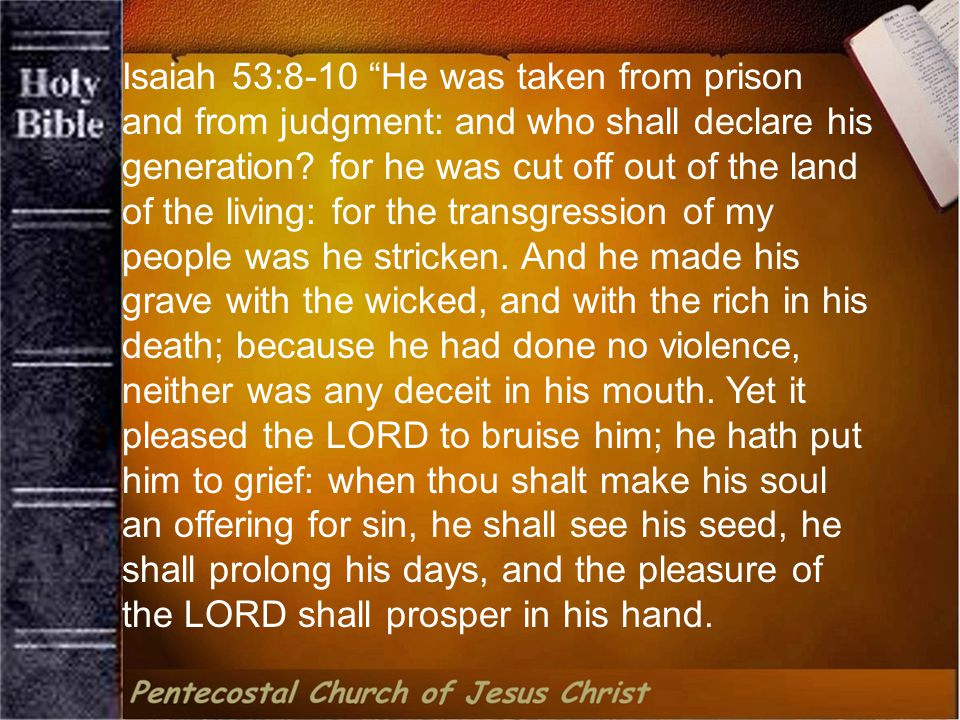 Isaiah 53:8-10 He was taken from prison and from judgment: and who shall declare his generation.