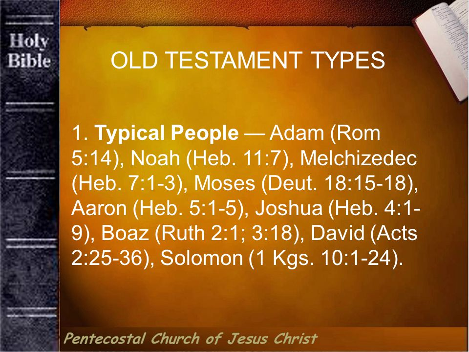 1.Typical People — Adam (Rom 5:14), Noah (Heb. 11:7), Melchizedec (Heb.