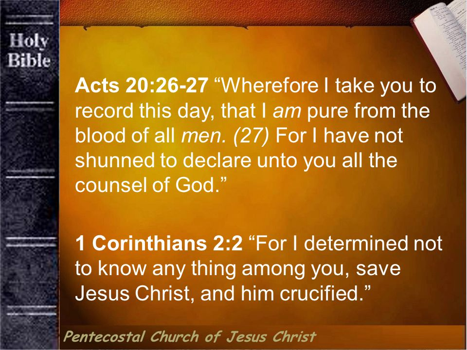 Acts 20:26-27 Wherefore I take you to record this day, that I am pure from the blood of all men.