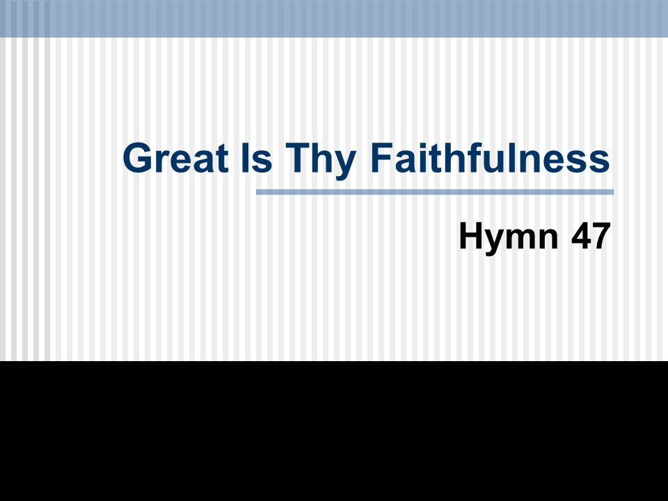 Great Is Thy Faithfulness Hymn 47