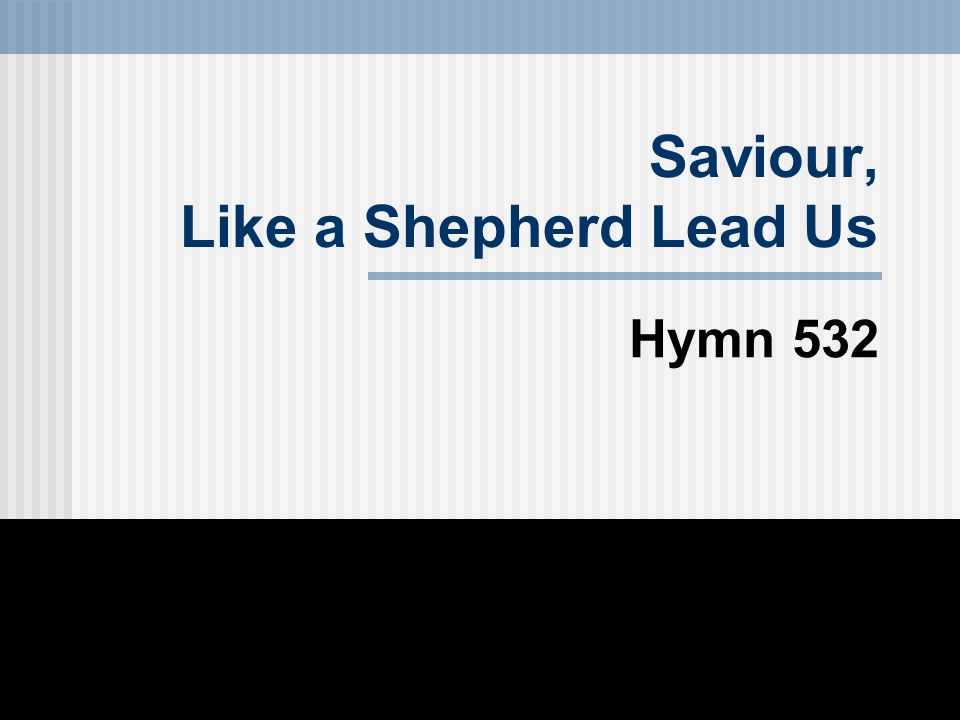 Saviour, Like a Shepherd Lead Us Hymn 532