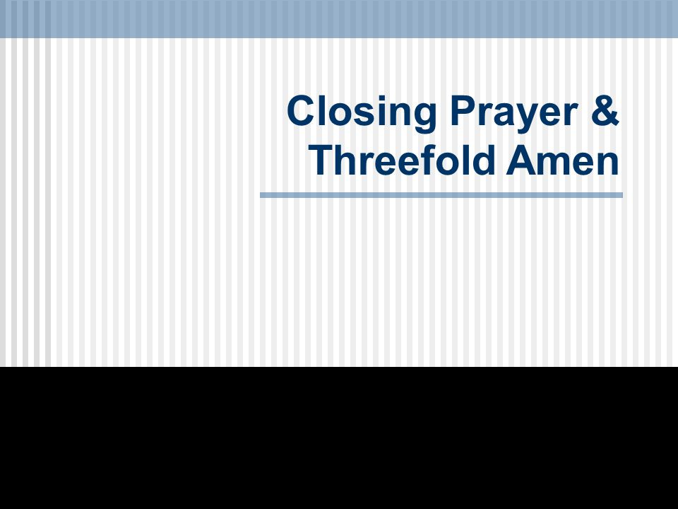 Closing Prayer & Threefold Amen
