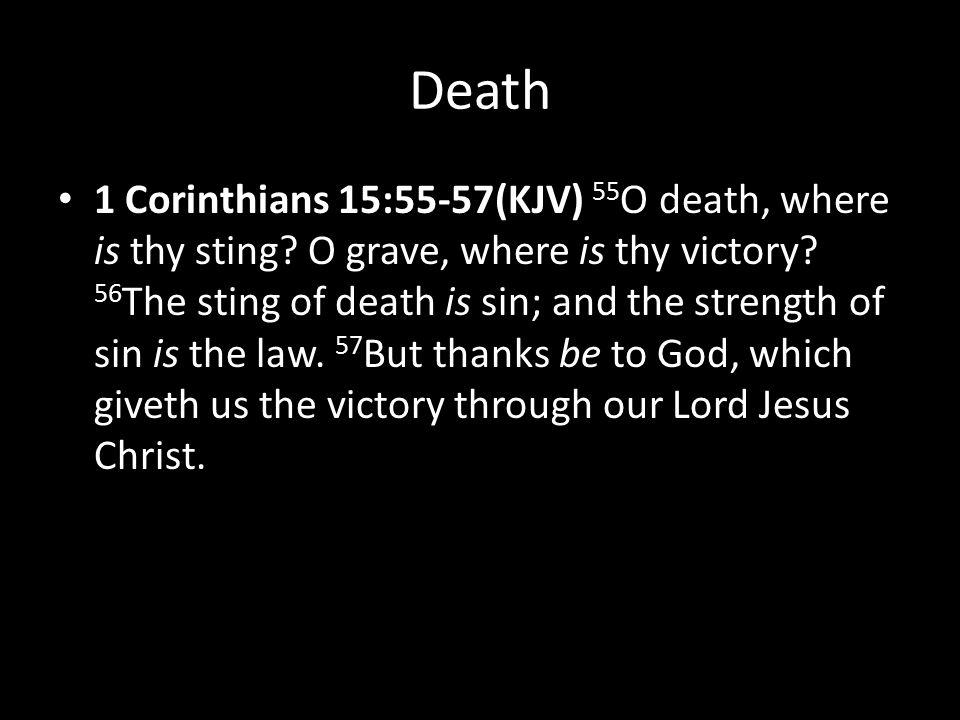 Death 1 Corinthians 15:55-57(KJV) 55 O death, where is thy sting.