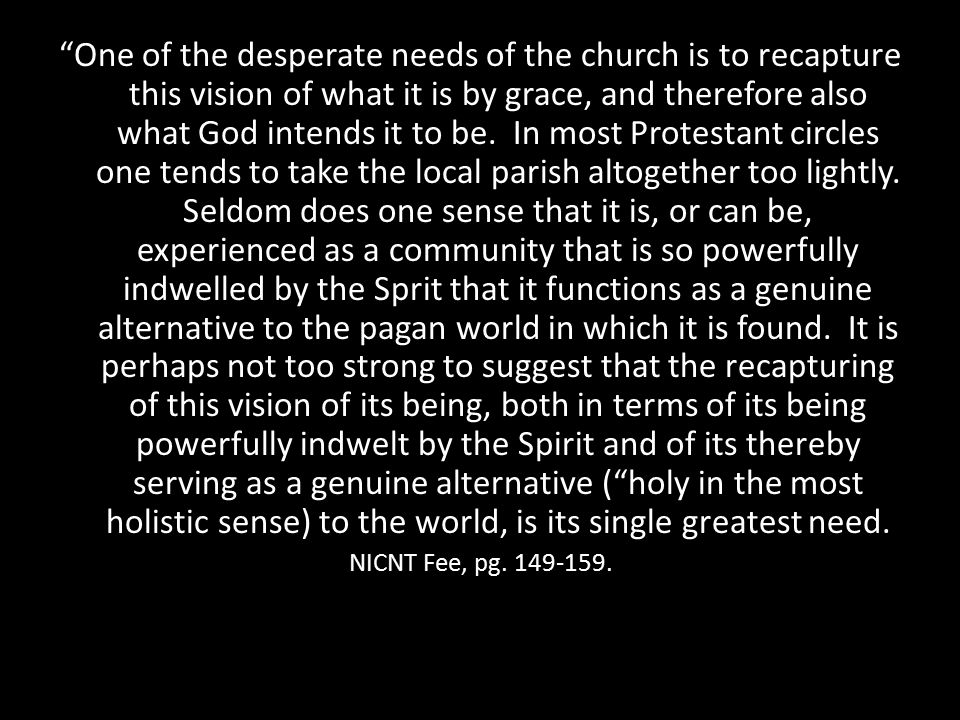 One of the desperate needs of the church is to recapture this vision of what it is by grace, and therefore also what God intends it to be.