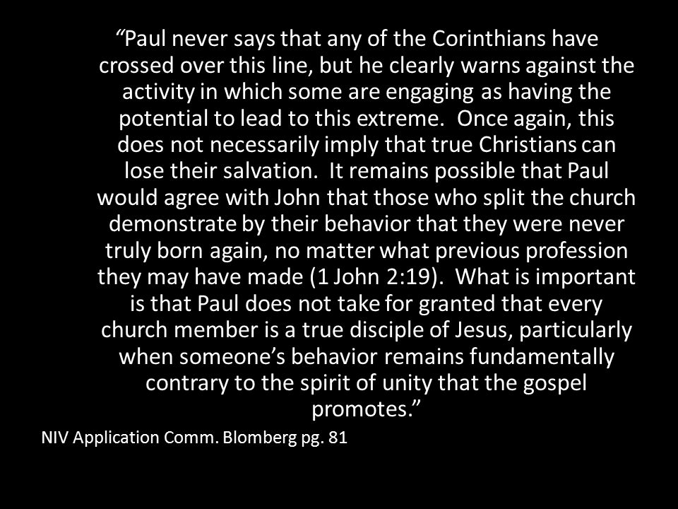 Paul never says that any of the Corinthians have crossed over this line, but he clearly warns against the activity in which some are engaging as having the potential to lead to this extreme.