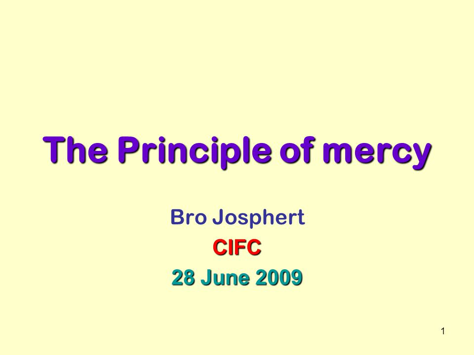 1 The Principle of mercy Bro JosphertCIFC 28 June 2009