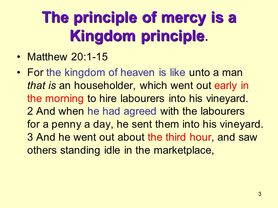 3 The principle of mercy is a Kingdom principle The principle of mercy is a Kingdom principle.