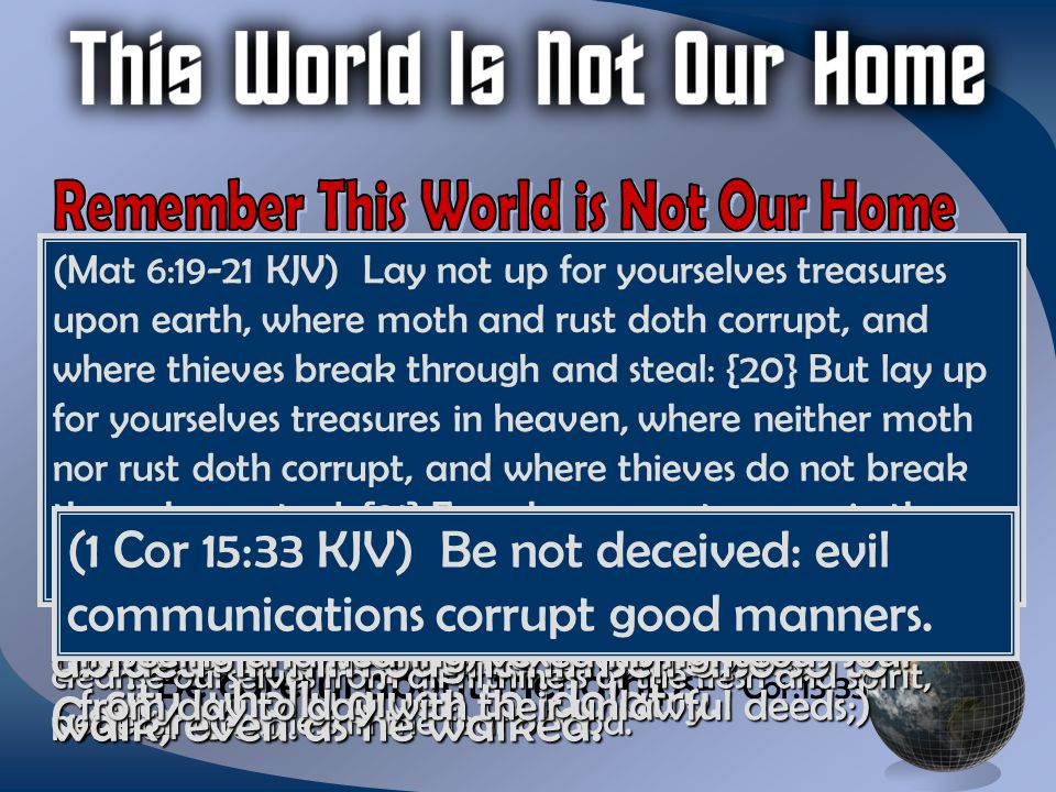 We must not conform to the world Rom.12:2; Jas.4:4; 2 Cor.6:17-7:1; 1 Jn.2:5 We must not get used to this world Acts 17:16; 2 Pet.2:7,8 How do we keep ourselves from it.