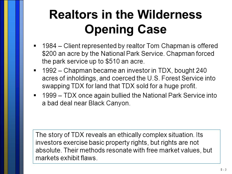 8 - 3 Realtors in the Wilderness Opening Case  1984 – Client represented by realtor Tom Chapman is offered $200 an acre by the National Park Service.