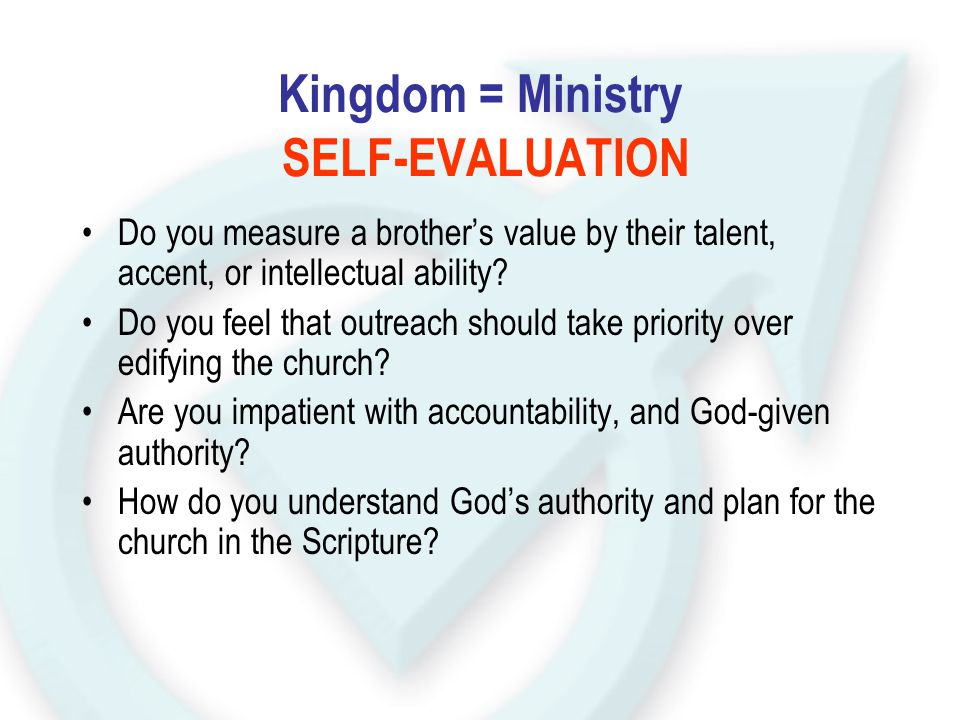 Kingdom = Ministry SELF-EVALUATION Do you measure a brother's value by their talent, accent, or intellectual ability? Do you feel that outreach should