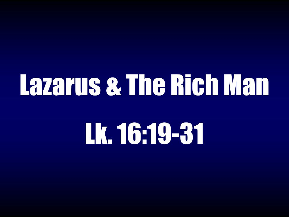 Lazarus & The Rich Man Lk. 16:19-31