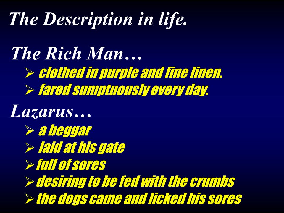 The Rich Man…  clothed in purple and fine linen.  fared sumptuously every day.