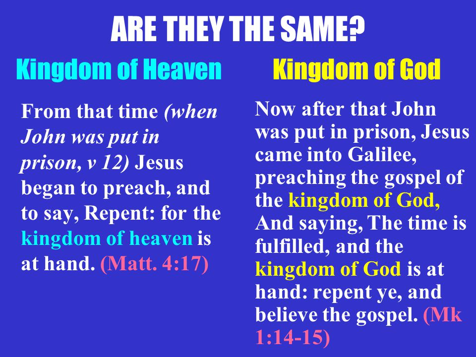 Kingdom of God From that time (when John was put in prison, v 12) Jesus began to preach, and to say, Repent: for the kingdom of heaven is at hand. (Ma
