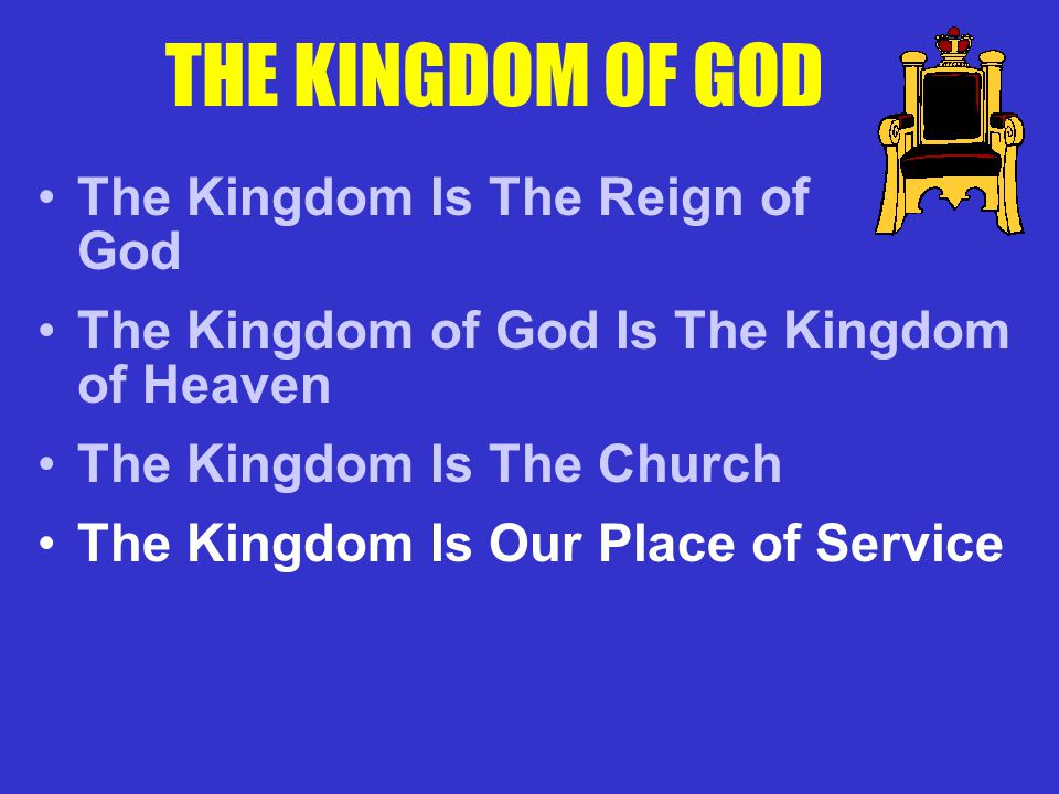 THE KINGDOM OF GOD The Kingdom Is The Reign of God The Kingdom of God Is The Kingdom of Heaven The Kingdom Is The Church The Kingdom Is Our Place of Service