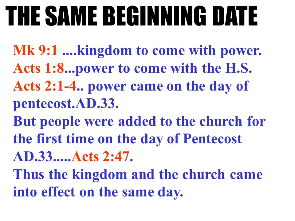THE SAME BEGINNING DATE Mk 9:1....kingdom to come with power.