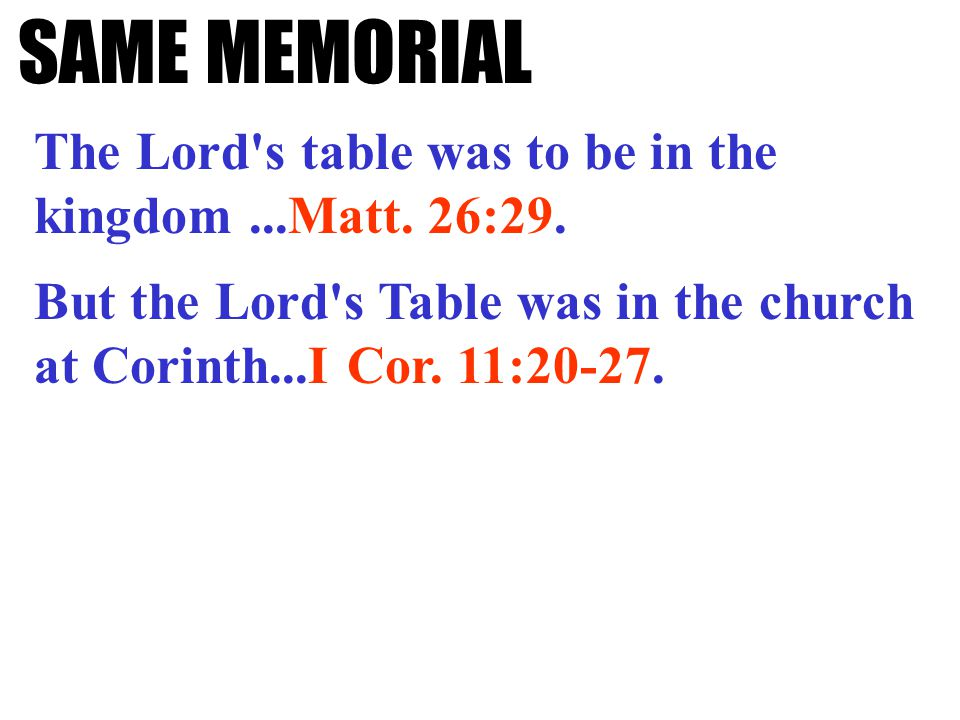 SAME MEMORIAL The Lord s table was to be in the kingdom...Matt.