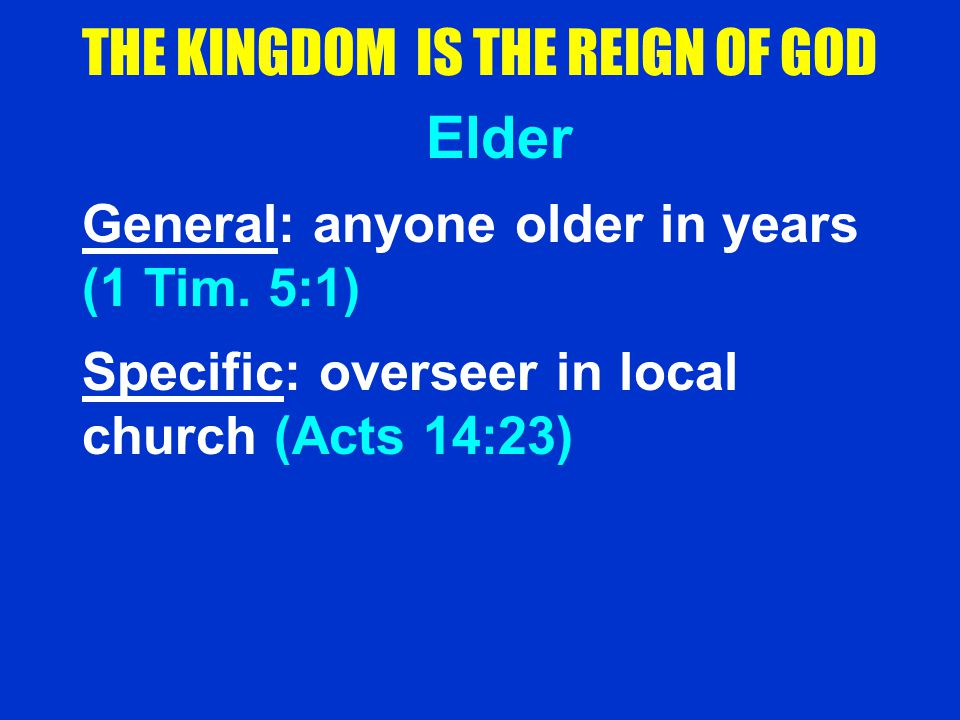 THE KINGDOM IS THE REIGN OF GOD Elder General: anyone older in years (1 Tim.